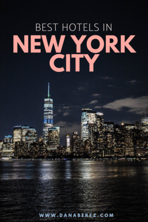Where to stay in New York   12 Trendy Hotels with Views -Dana Berez Travel Guide for Best New York City Hotels